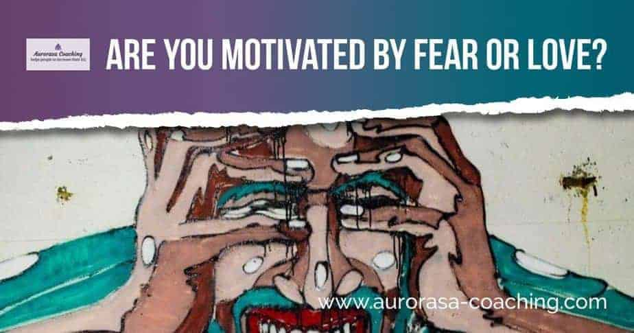 are you motivated by fear or love